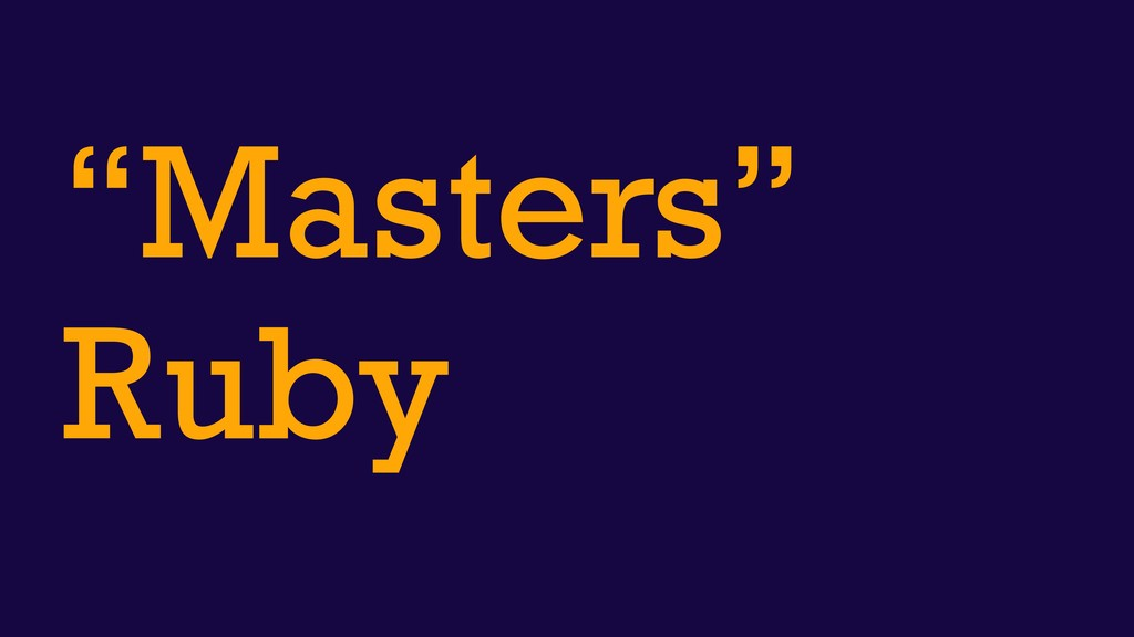 """""""Masters"""" Ruby"""