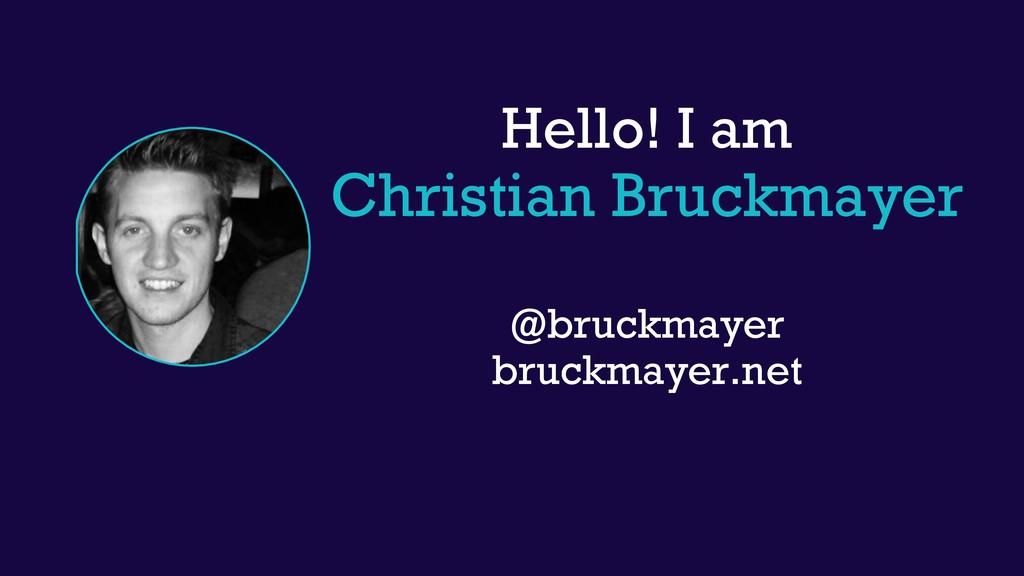 Hello! I am  Christian Bruckmayer  @bruckmay...