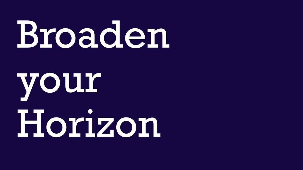 Broaden your Horizon