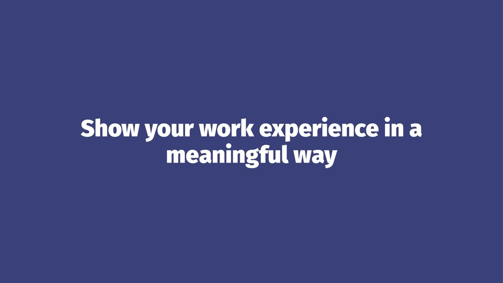 Show your work experience in a meaningful way