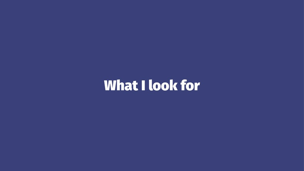What I look for