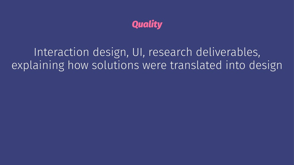 Quality Interaction design, UI, research delive...
