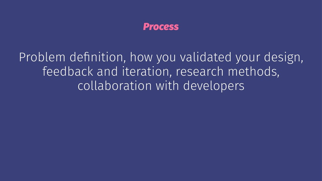 Process Problem definition, how you validated yo...