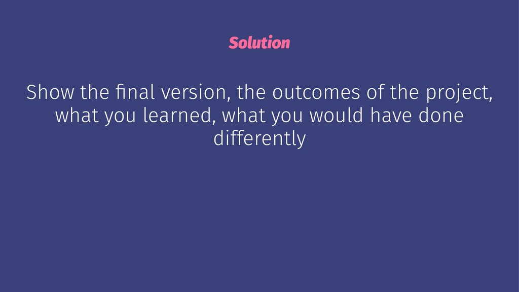 Solution Show the final version, the outcomes of...