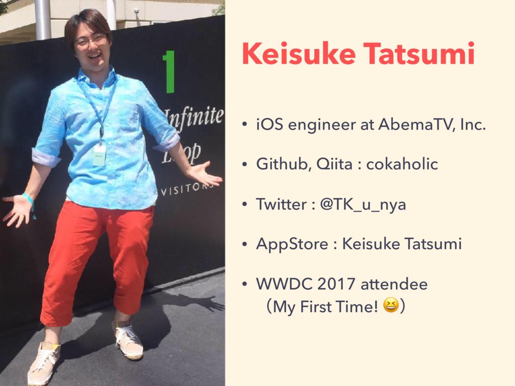 Keisuke Tatsumi • iOS engineer at AbemaTV, Inc....