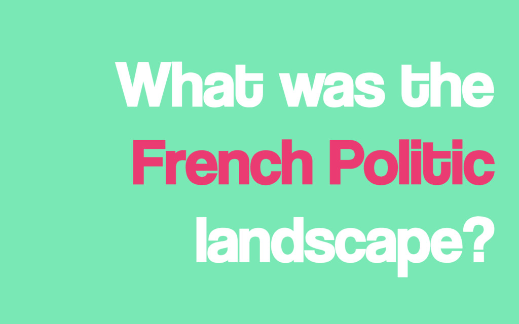 What was the French Politic landscape?