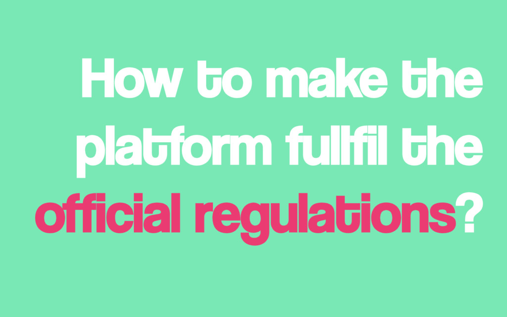 How to make the platform fullfil the official r...