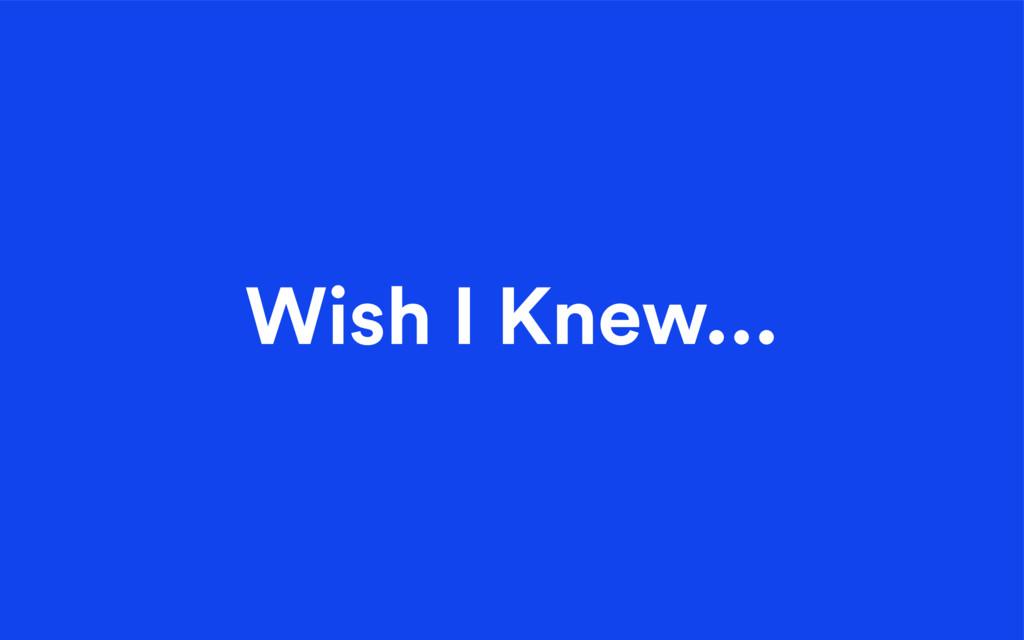 Wish I Knew...