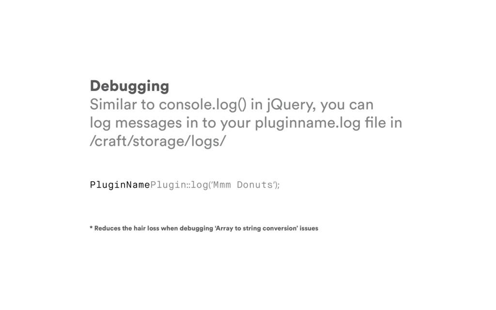Debugging Similar to console.log() in jQuery, y...
