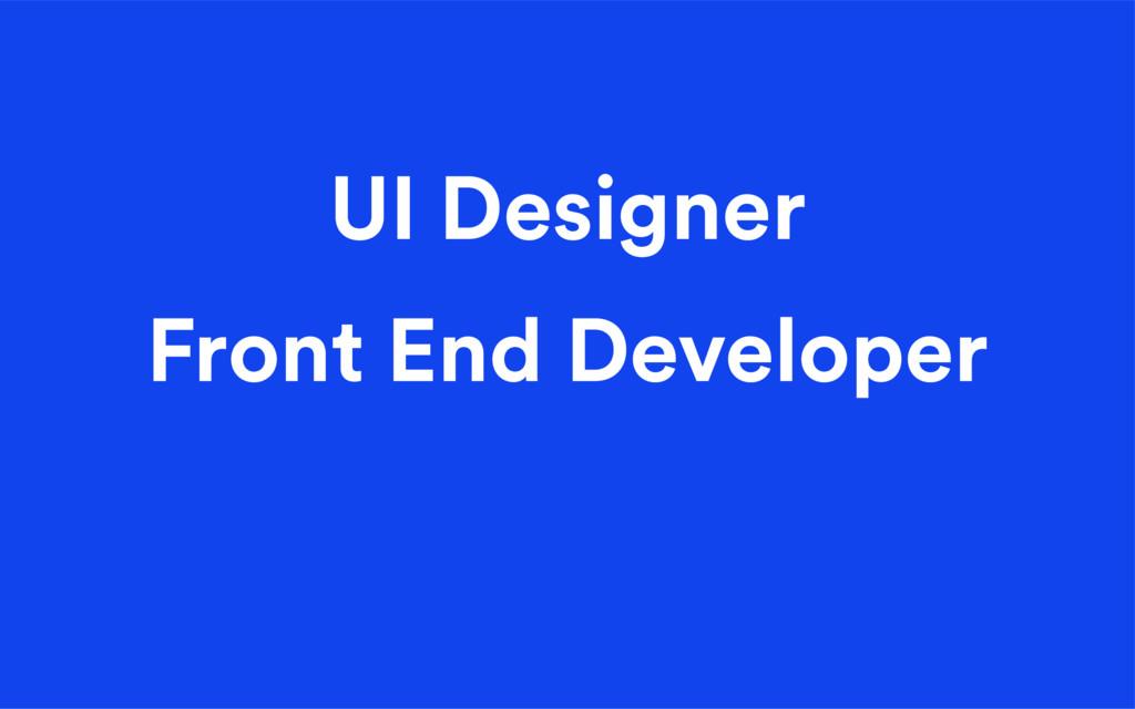 UI Designer Front End Developer