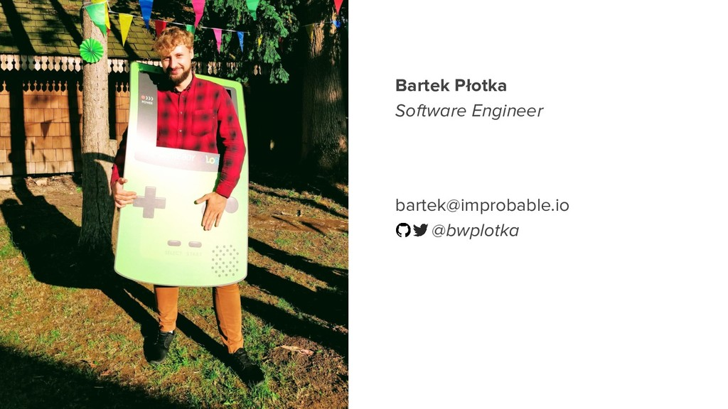 Bartek Płotka Software Engineer bartek@improbab...