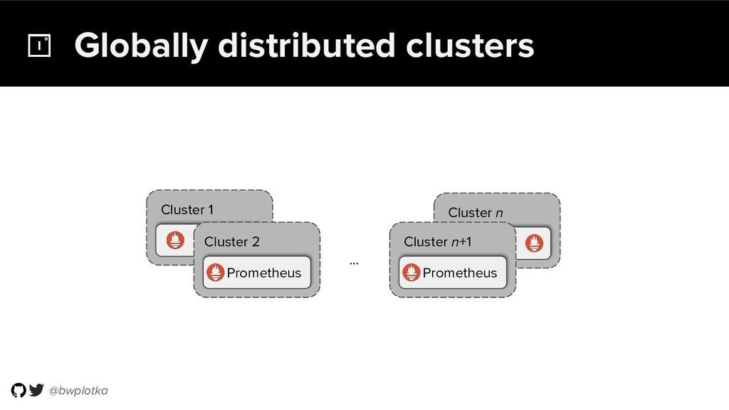 @bwplotka Cluster 1 Globally distributed cluste...