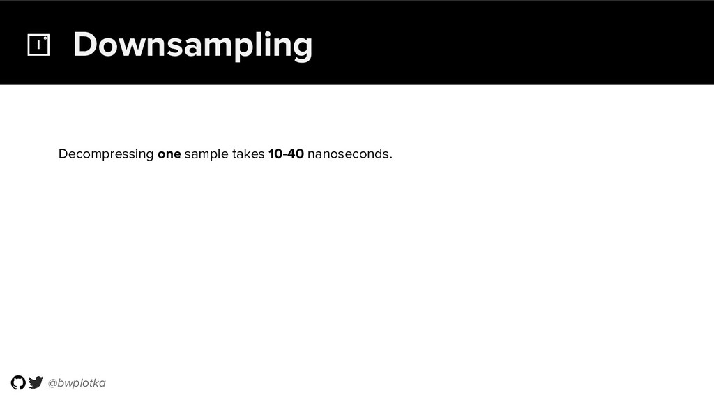 @bwplotka Downsampling Decompressing one sample...