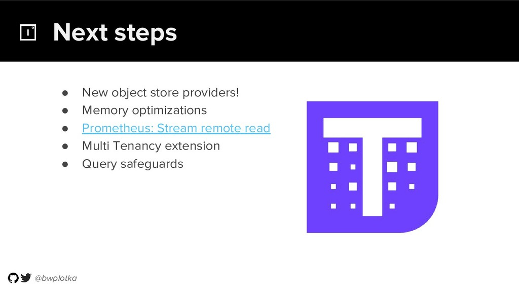 @bwplotka Next steps ● New object store provide...