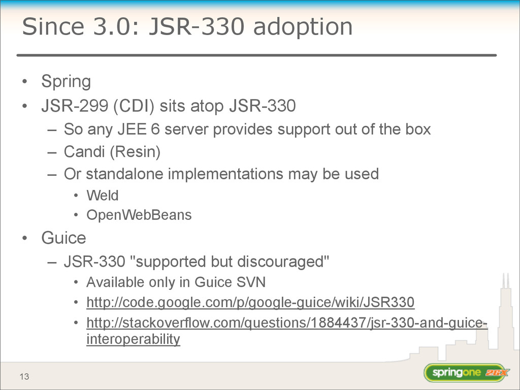 Since 3.0: JSR-330 adoption • Spring • JSR-299 ...