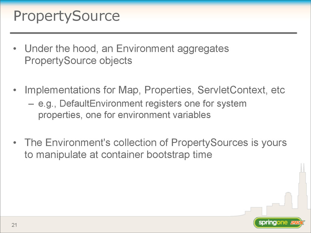 PropertySource • Under the hood, an Environment...