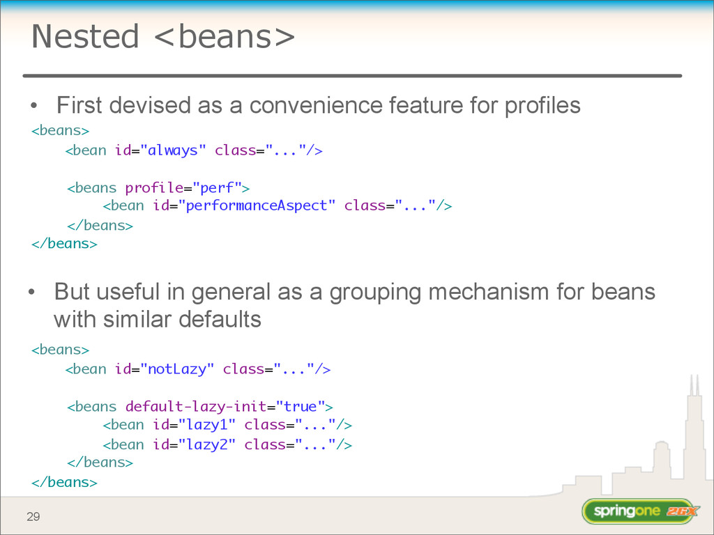 Nested <beans> • First devised as a convenience...