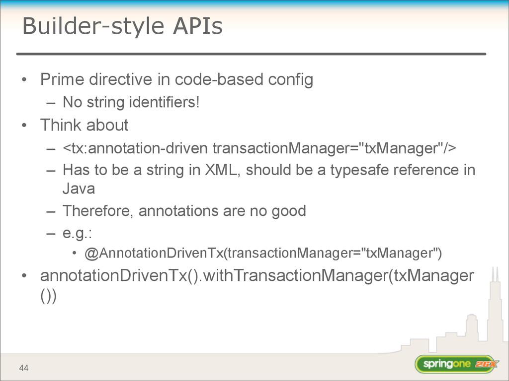 Builder-style APIs • Prime directive in code-ba...