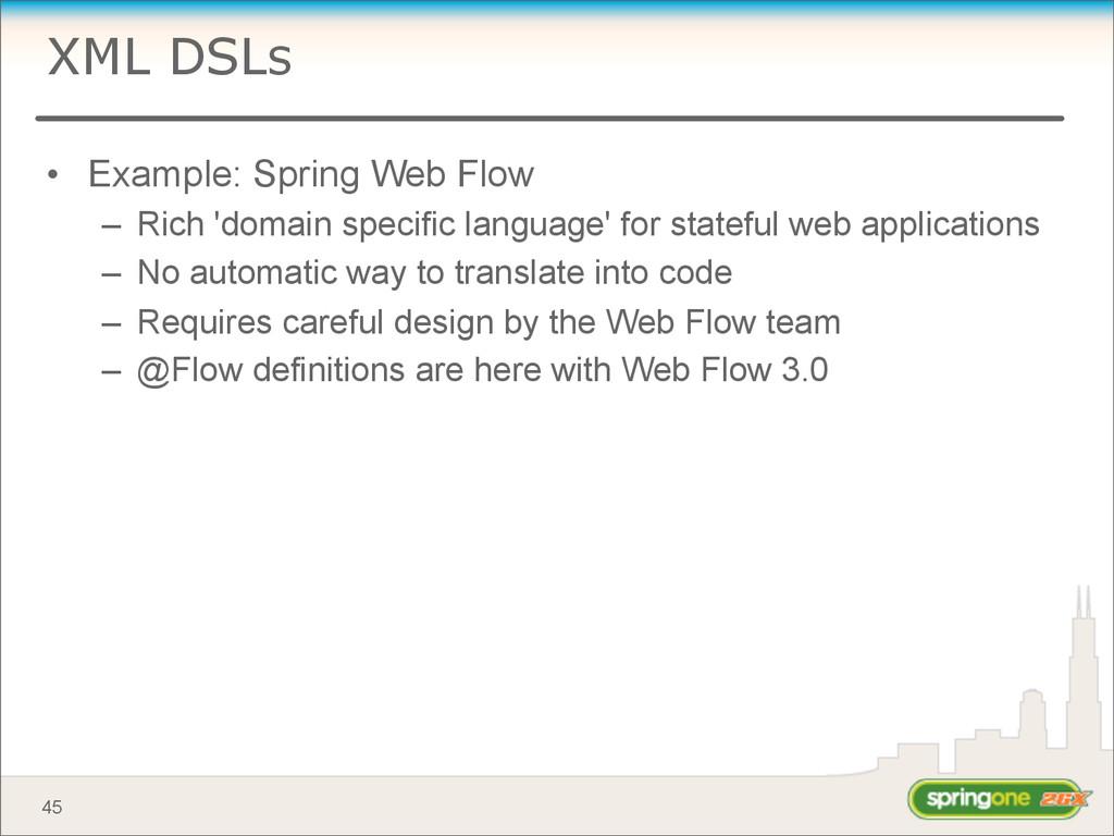 XML DSLs • Example: Spring Web Flow – Rich 'dom...