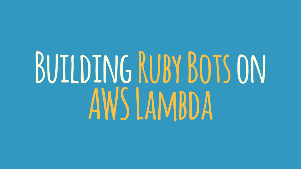 Building Ruby Bots on AWS Lambda