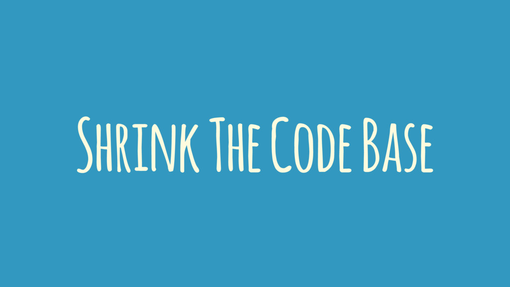 Shrink The Code Base
