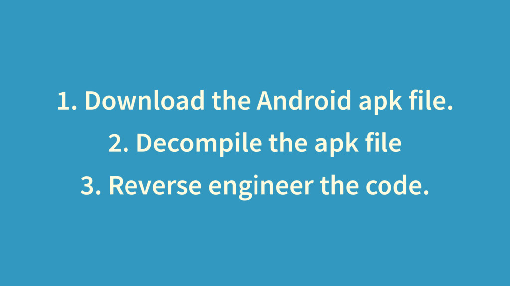 1. Download the Android apk file. 2. Decompile ...