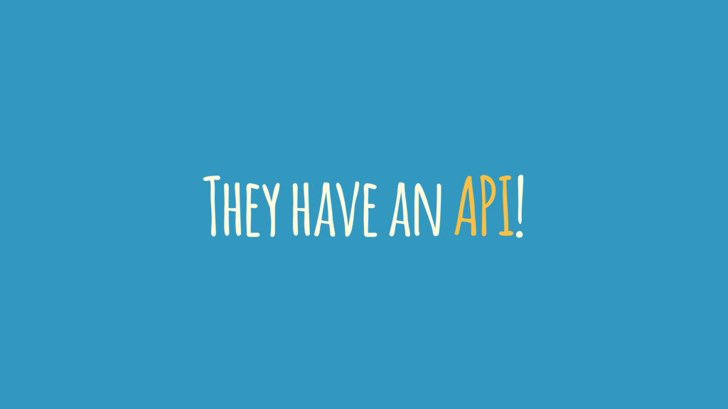 They have an API!