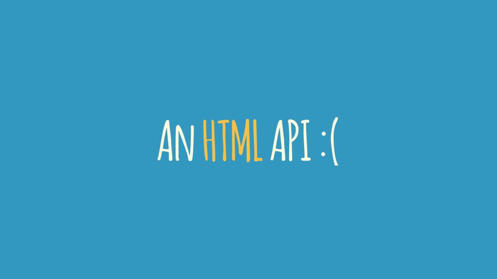 An HTML API :(