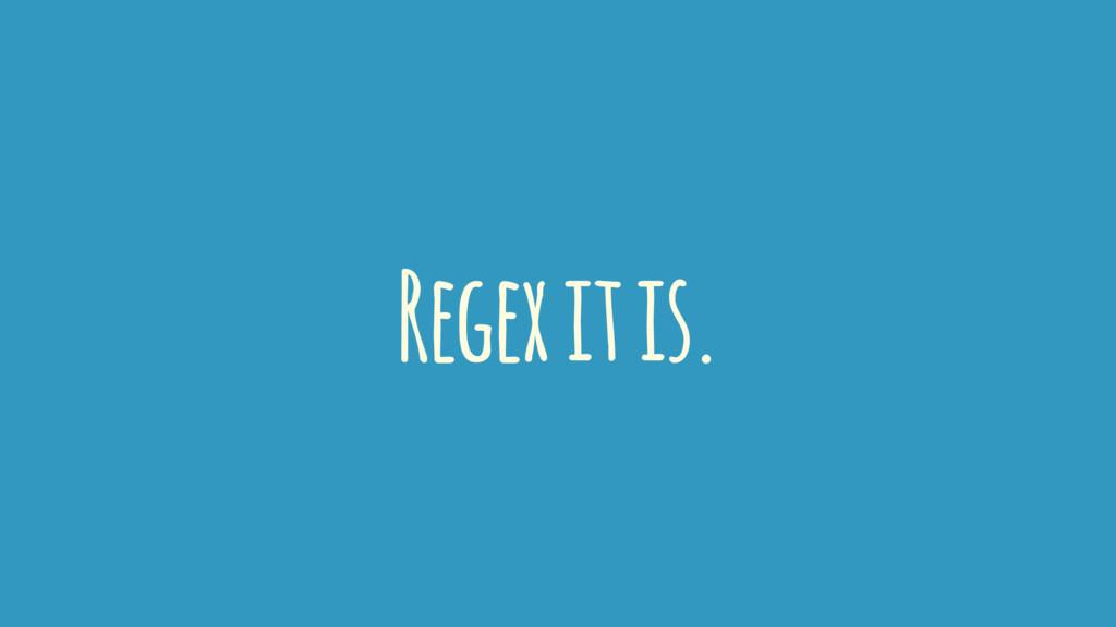 Regex it is.