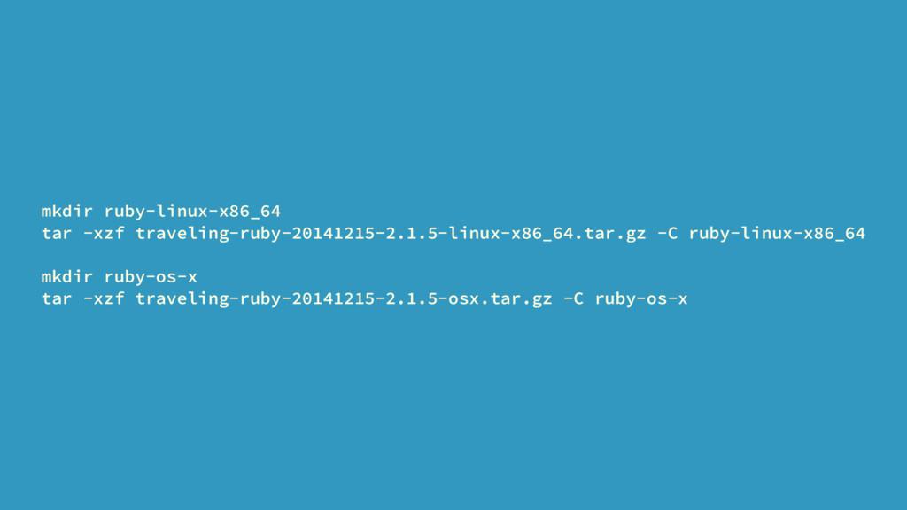 mkdir ruby-linux-x86_64 tar -xzf traveling-ruby...