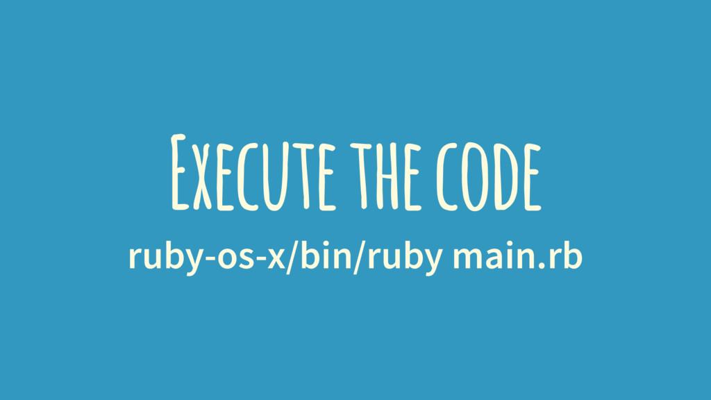 Execute the code ruby-os-x/bin/ruby main.rb