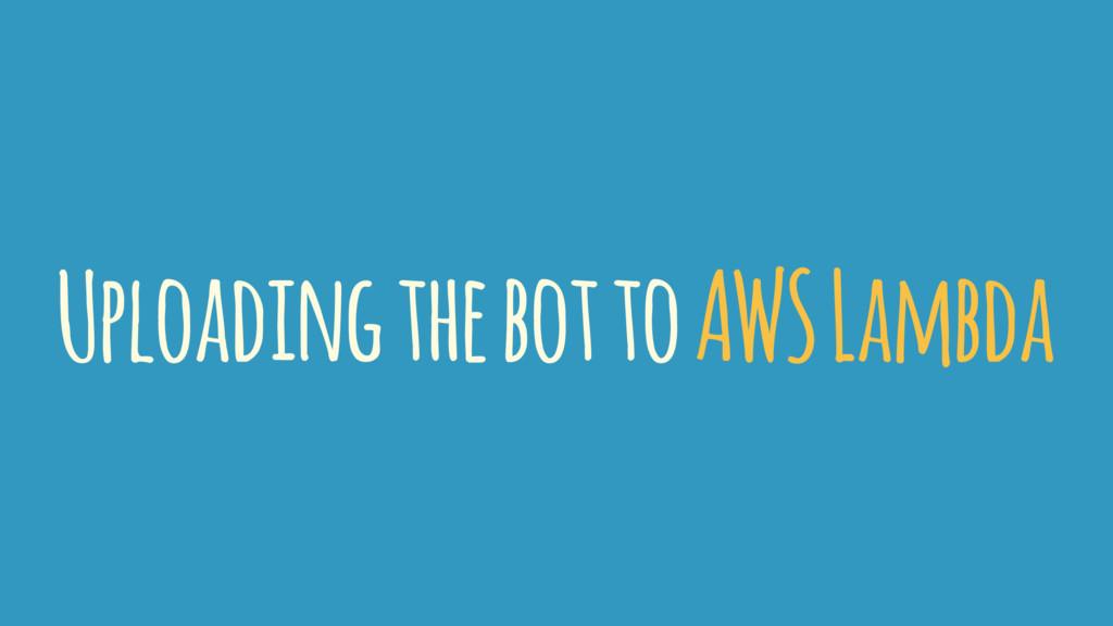 Uploading the bot to AWS Lambda
