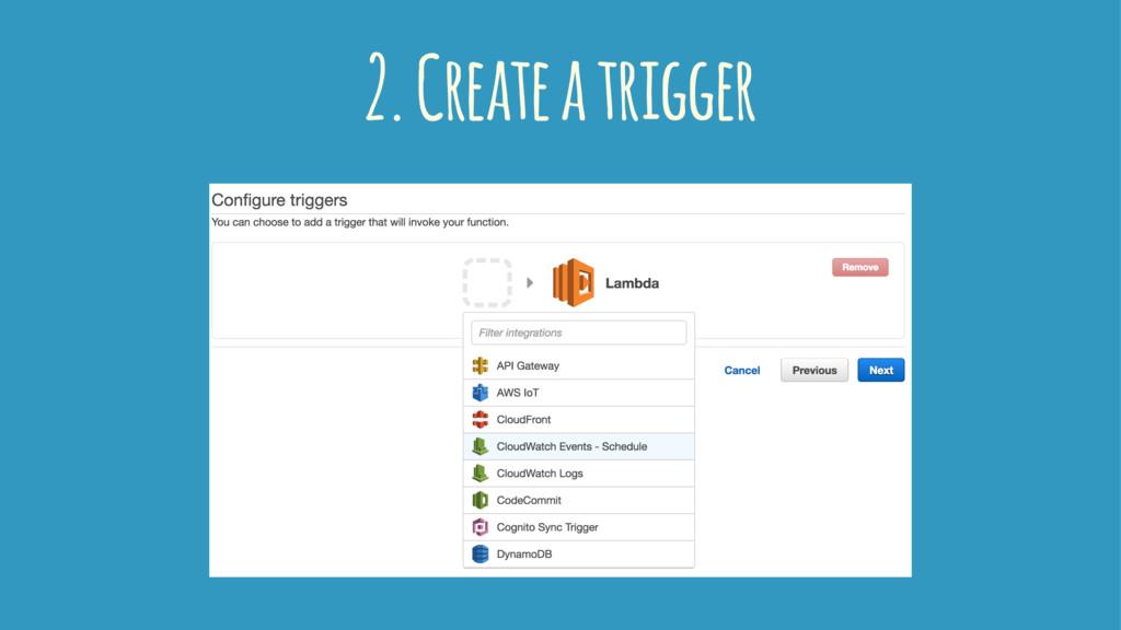 2. Create a trigger