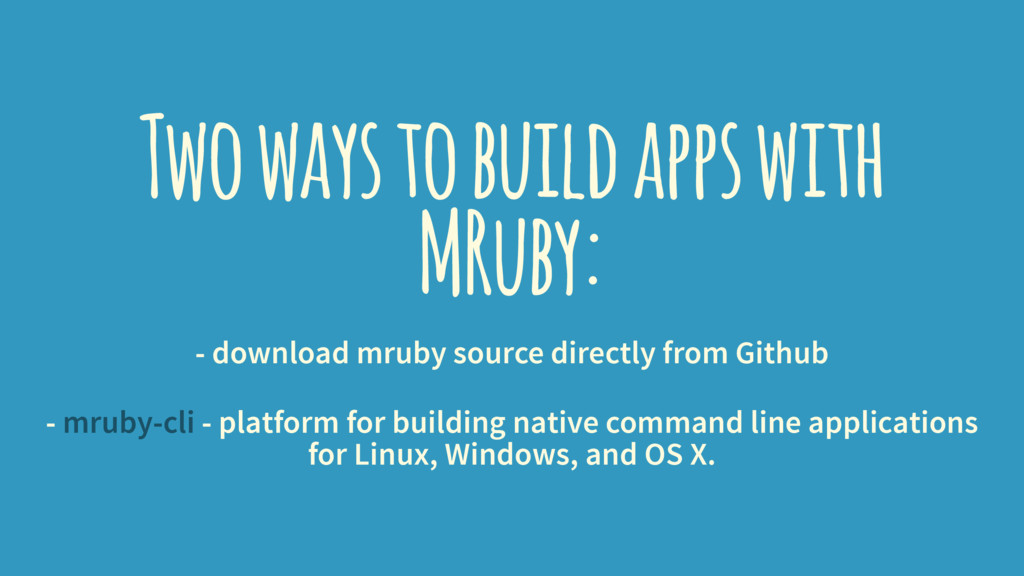 Two ways to build apps with MRuby: - download m...