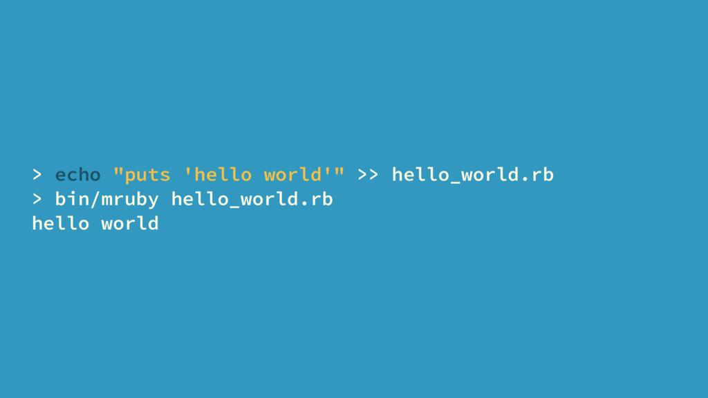 "> echo ""puts 'hello world'"" >> hello_world.rb >..."