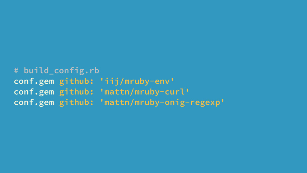 # build_config.rb conf.gem github: 'iij/mruby-e...