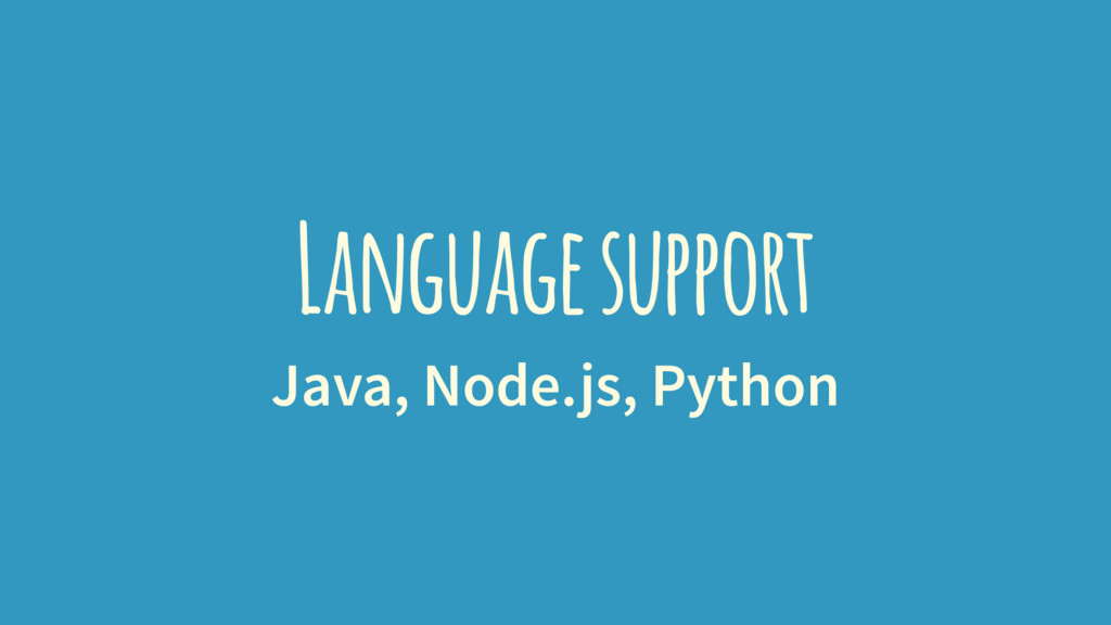 Language support Java, Node.js, Python