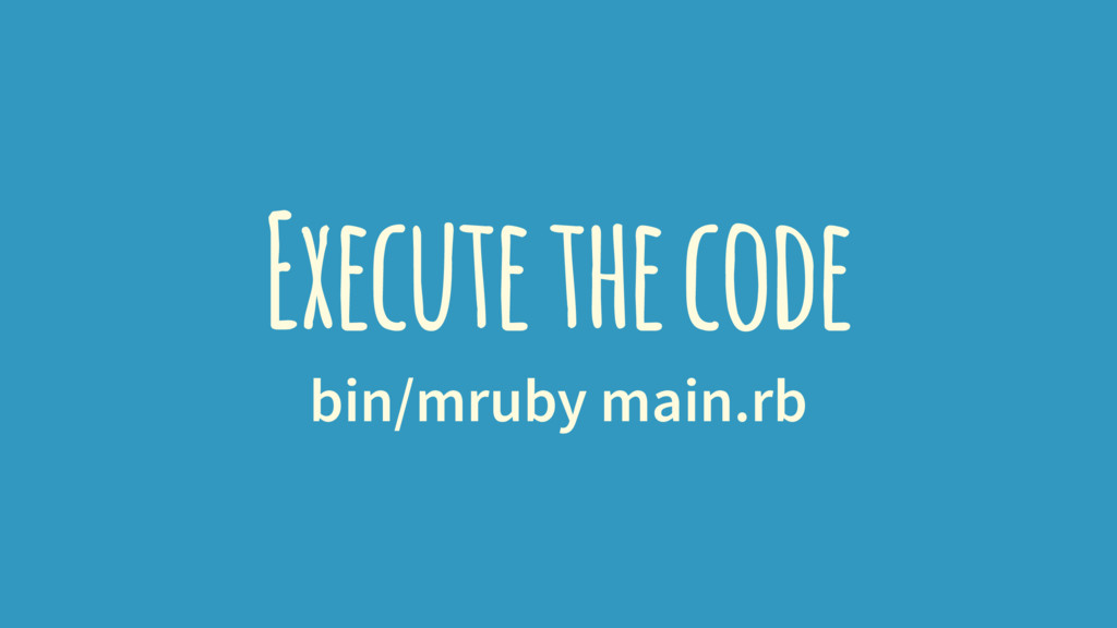 Execute the code bin/mruby main.rb