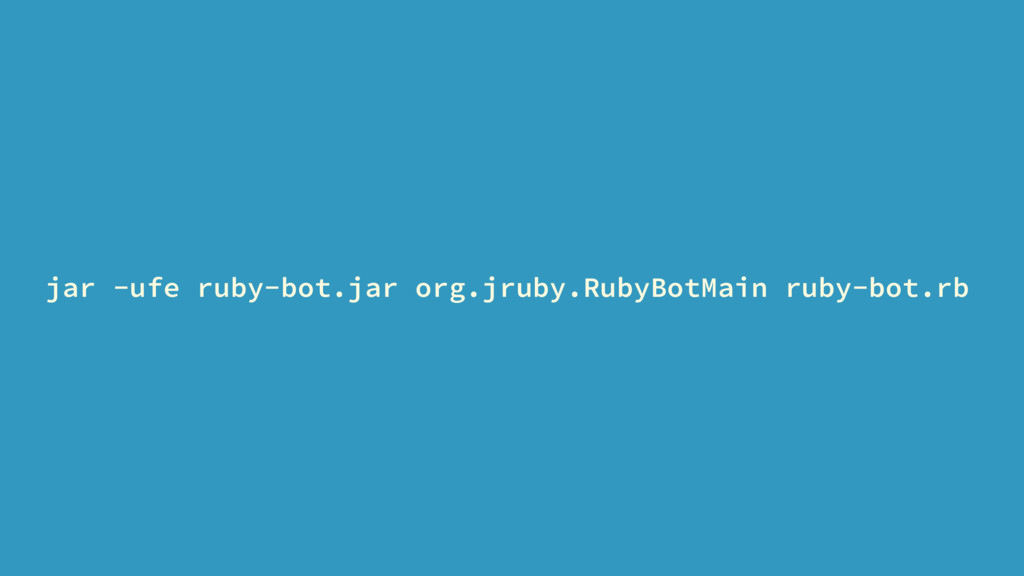 jar -ufe ruby-bot.jar org.jruby.RubyBotMain rub...