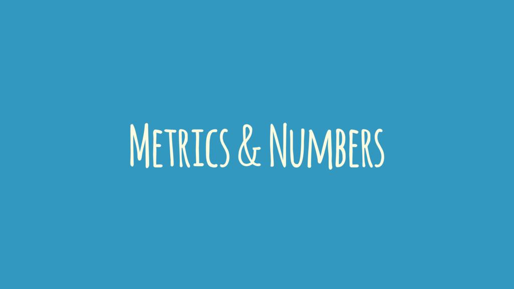 Metrics & Numbers