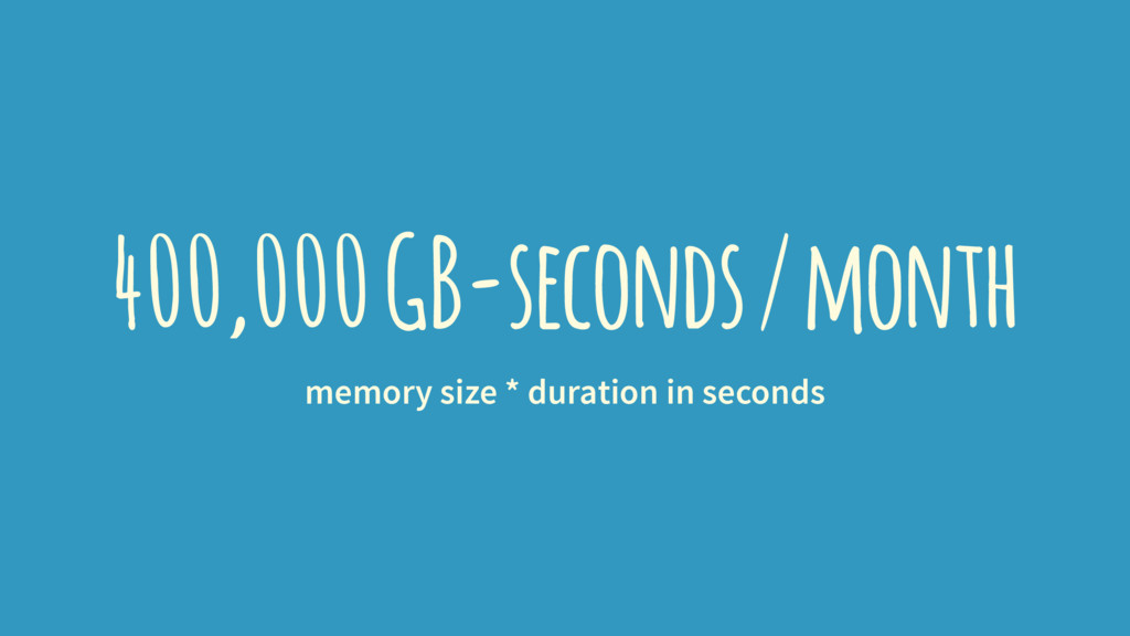 400,000 GB-seconds / month memory size * durati...