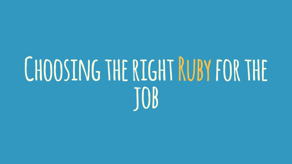 Choosing the right Ruby for the job