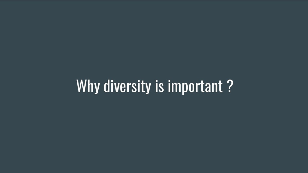 Why diversity is important ?