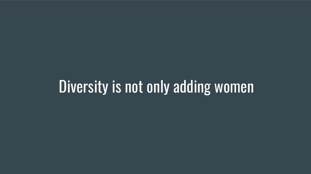 Diversity is not only adding women