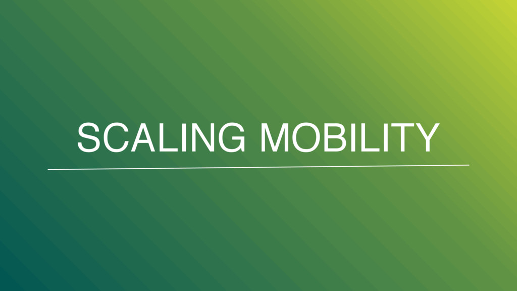SCALING MOBILITY