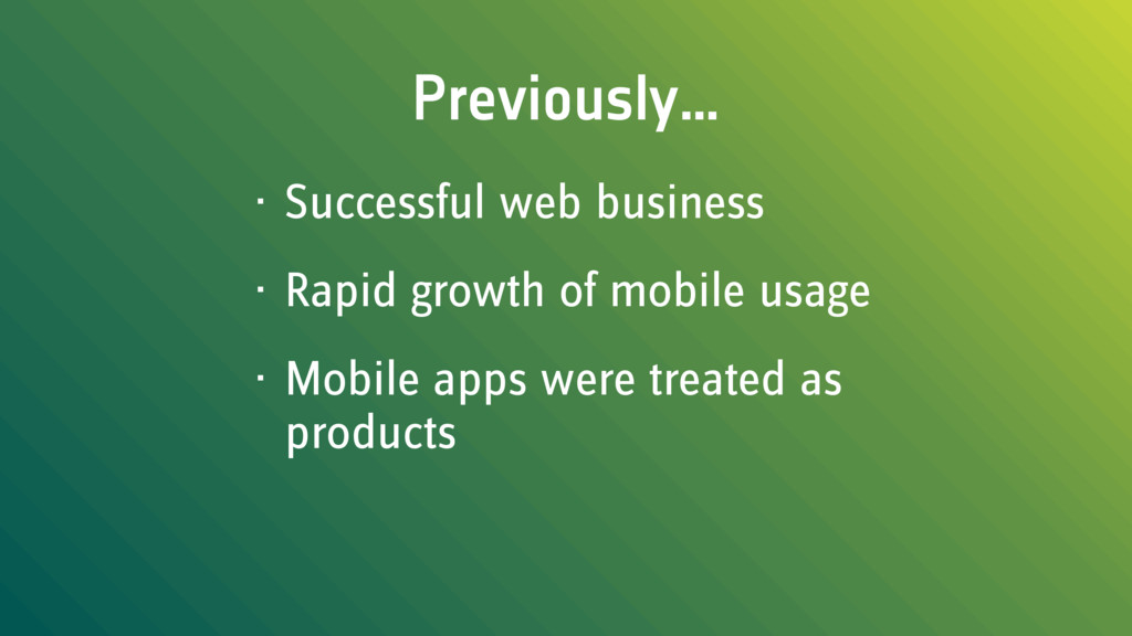 Previously… • Successful web business • Rapid g...