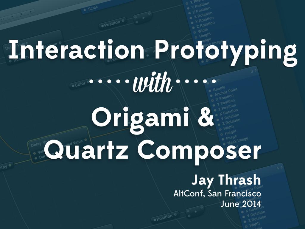 Interaction Prototyping with Origami & Quartz C...