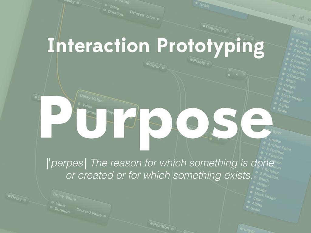 Interaction Prototyping Purpose |ˈpərpəs| The r...