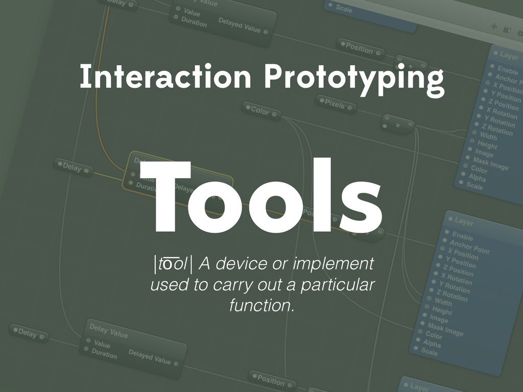 Interaction Prototyping Tools |to͞ol| A device ...