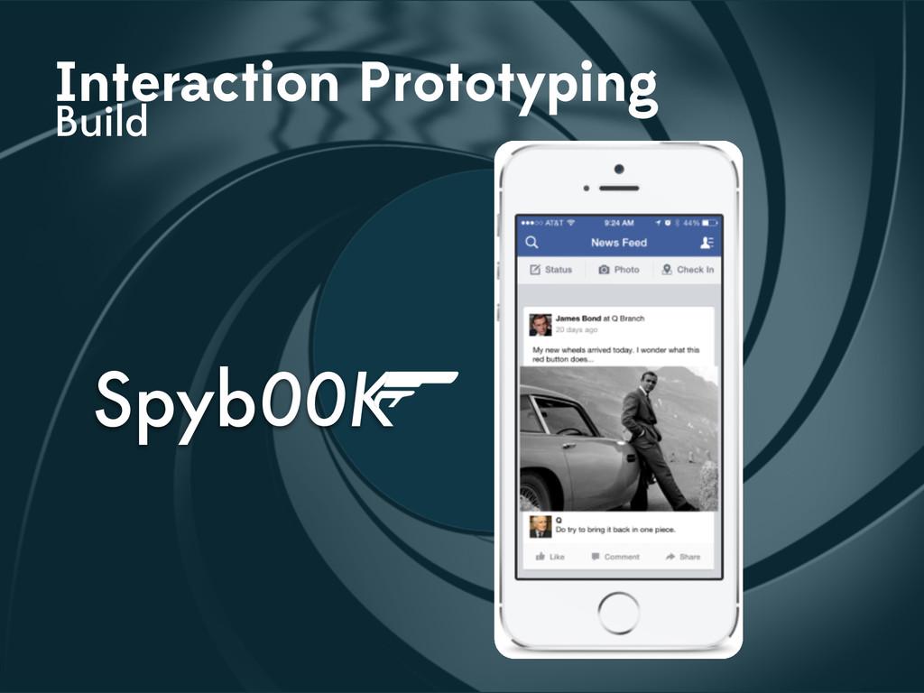 Interaction Prototyping Build Spyb00K